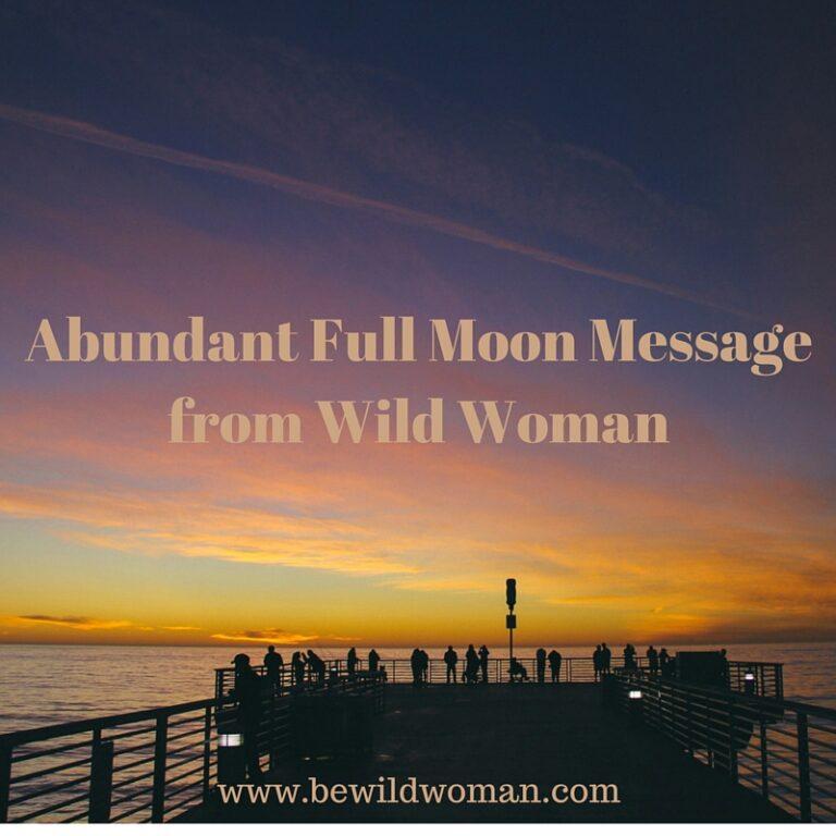 Abundant Full Moon Message from Wild Woman